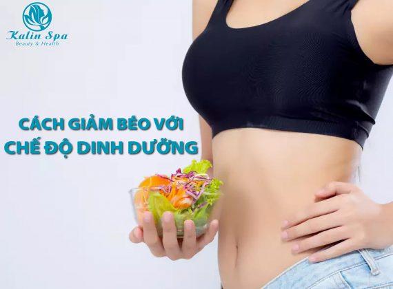 Cách giảm béo với chế độ dinh dưỡng