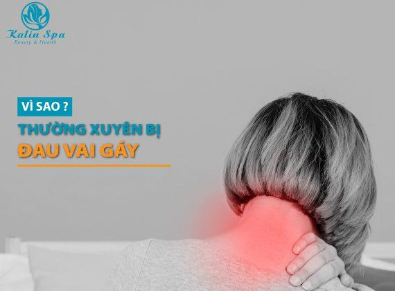 Vì sao thường xuyên bị đau cổ vai gáy?